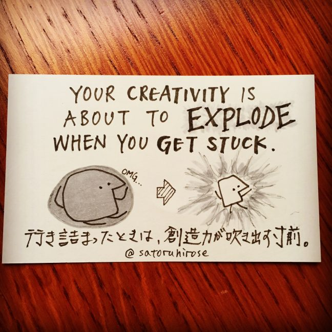 Your creativity is about to explode when you get stuck.