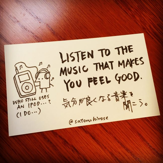 Listen to the music that makes you feel good.