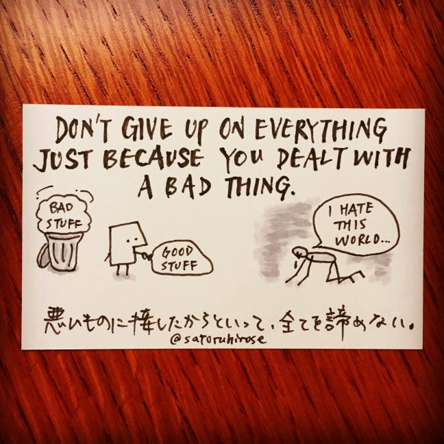 Don't give up on everything just because you dealt with a bad thing.