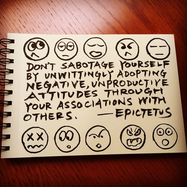 Don't sabotage yourself by unwittingly adopting negative, unproductive attitudes through your associations with others. - Epictetus