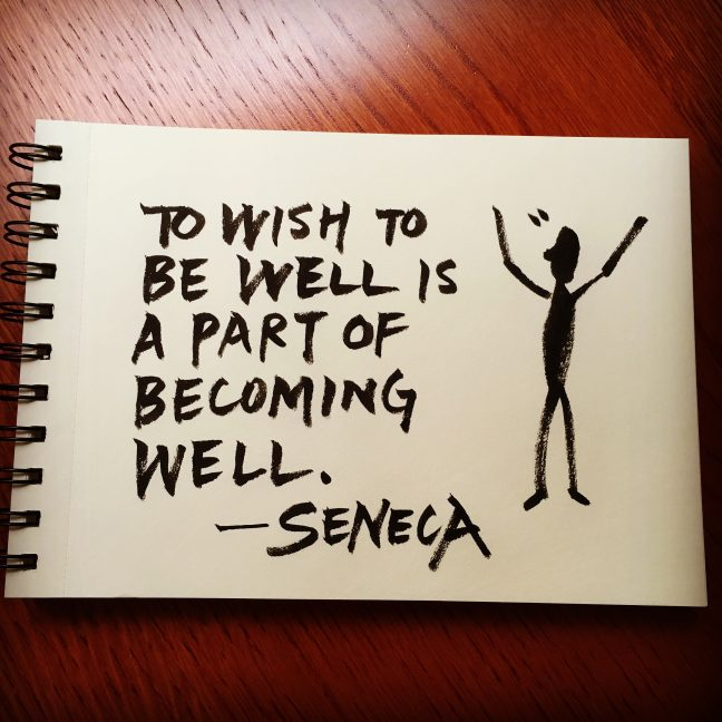 To wish to be well is a part of becoming well. - Seneca